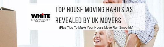 Top House Moving Habits As Revealed By UK Movers (Plus Tips To Make Your House Move Run Smoothly)