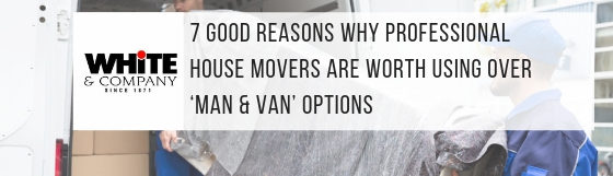 7 Reasons Why Professional House Movers Are Worth Using Over 'Man & Van' Options