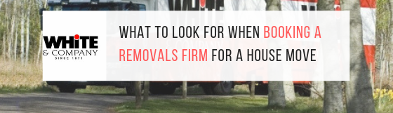 What To Look For When Booking A Removals Firm For A House Move
