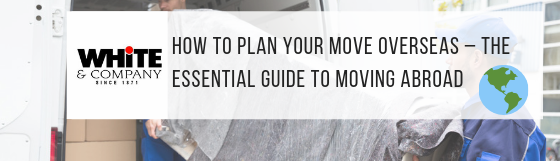 How to Plan Your Move Overseas – The Essential Guide