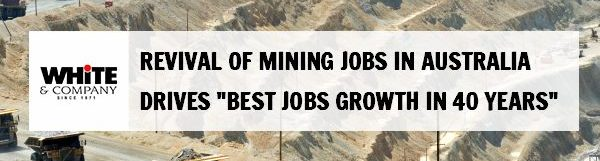 """Revival Of Mining Jobs in Australia Drives """"Best Jobs Growth in 40 years"""""""