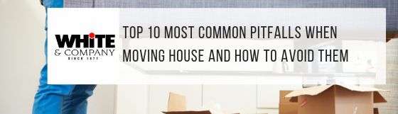 Top 10 Most Common Pitfalls When Moving House And How To Avoid Them