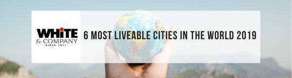 6 Most Liveable Cities in the World 2019