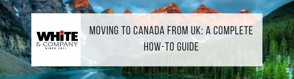 Moving to Canada from UK: A Complete How To Guide