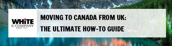 Moving to Canada from UK – A Complete How To Guide