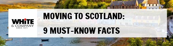 Moving to Scotland – 9 Must Know Facts