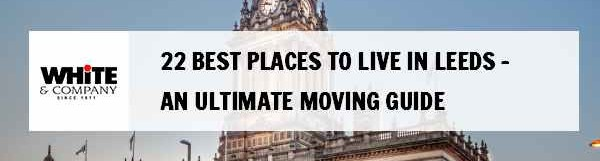 22 Best Places to Live in Leeds – An Ultimate Moving Guide