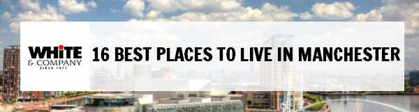 16 Best Places to Live in Manchester