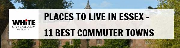 Places to Live in Essex – 11 Best Commuter Towns