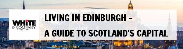 Living in Edinburgh – A Guide to Scotland's Capital