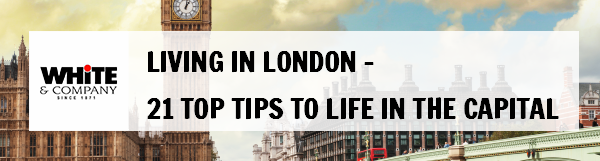 Living in London – 21 Top Tips to Life in the Capital