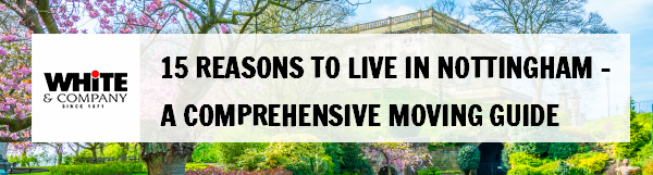 15 Reasons to Live in Nottingham – A Comprehensive Moving Guide
