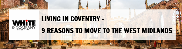 Living in Coventry – 9 Reasons to Move to the West Midlands