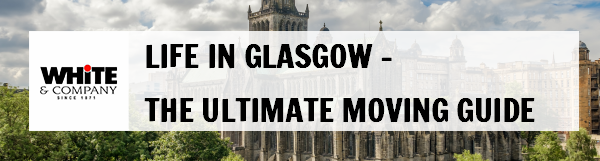 Life in Glasgow – The Ultimate Moving Guide