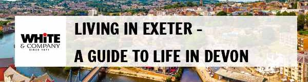 Living in Exeter – A Guide to Life in Devon