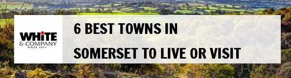 6 Best Towns in Somerset to Live or Visit