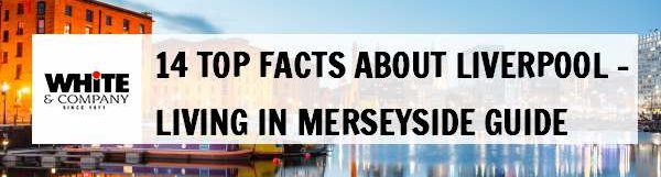 14 Top Facts About Liverpool – Living in Merseyside Guide