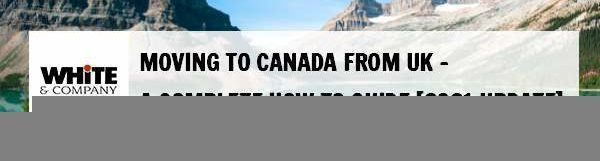 Moving to Canada from UK – A Complete 2021 How To Guide