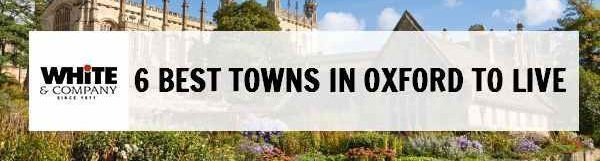 6 Best Towns in Oxford to Live