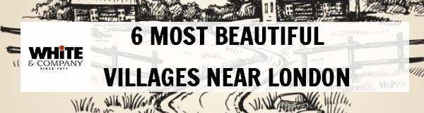 6 Most Beautiful Villages Near London